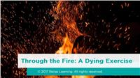 Through the Fire: A Dying Exercise