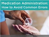 Medication Administration: Avoiding Common Errors
