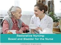 Restorative Nursing: Bowel and Bladder for the Nurse